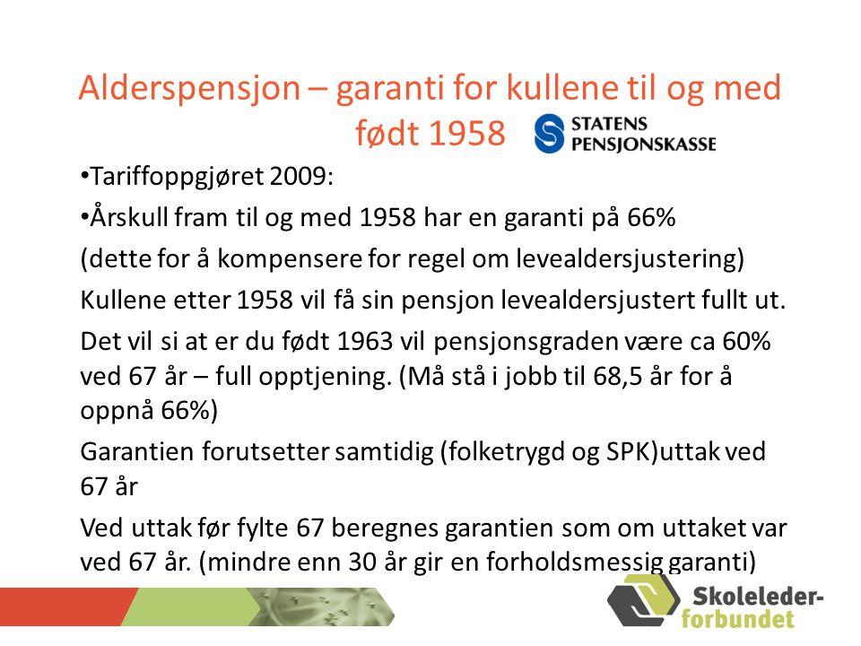 Alderspensjon – garanti for kullene til og med født 1958 Tariffoppgjøret 2009: Årskull fram til og med 1958 har en garanti på 66% (dette for å kompensere for regel om levealdersjustering) Kullene etter 1958 vil få sin pensjon levealdersjustert fullt ut.