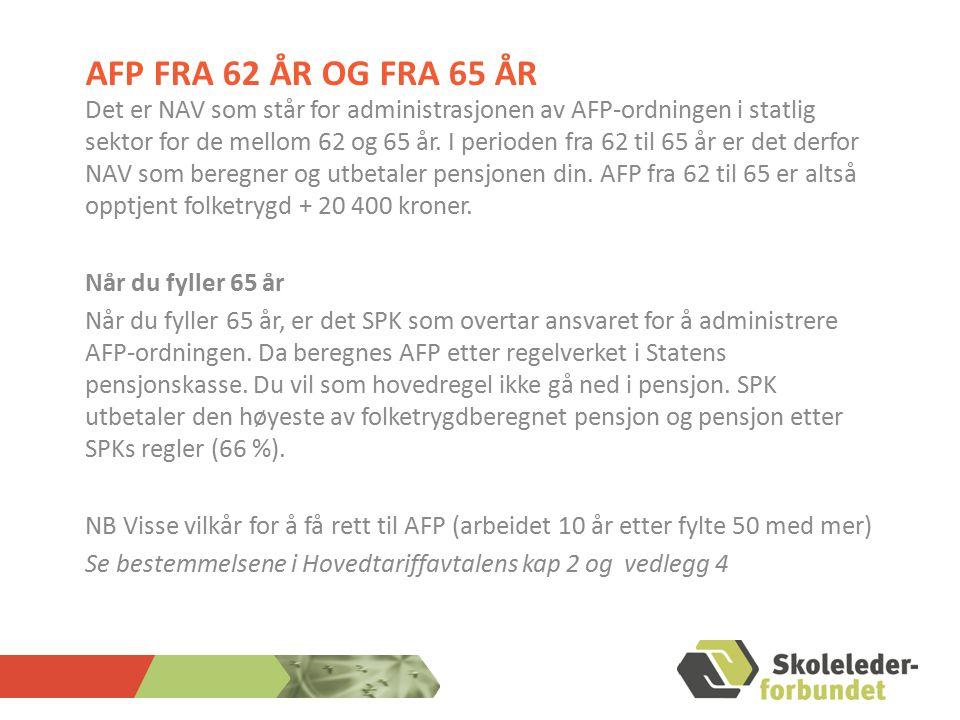 AFP FRA 62 ÅR OG FRA 65 ÅR Det er NAV som står for administrasjonen av AFP-ordningen i statlig sektor for de mellom 62 og 65 år. I perioden fra 62 til