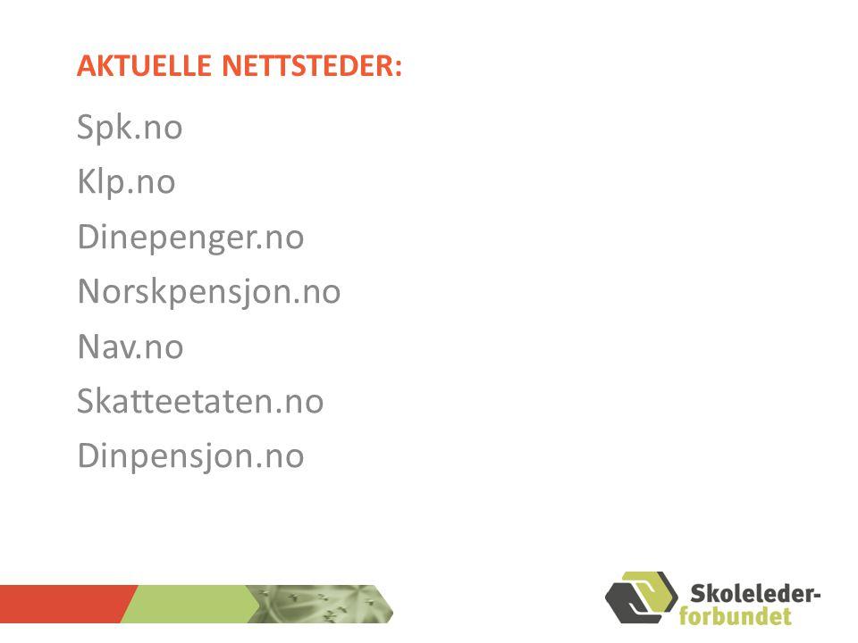 AKTUELLE NETTSTEDER: Spk.no Klp.no Dinepenger.no Norskpensjon.no Nav.no Skatteetaten.no Dinpensjon.no