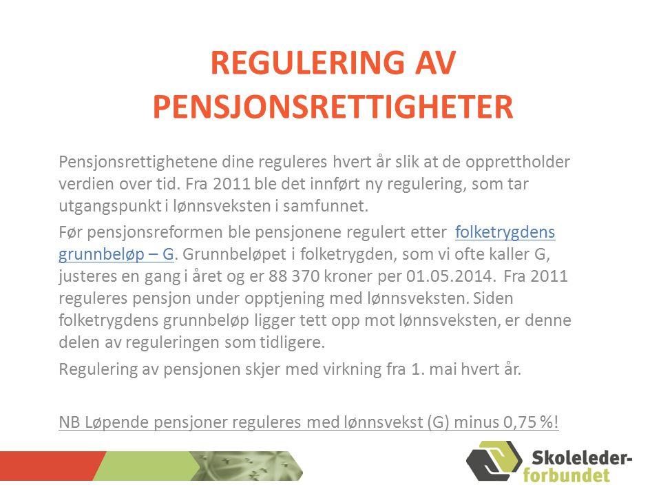 REGULERING AV PENSJONSRETTIGHETER Pensjonsrettighetene dine reguleres hvert år slik at de opprettholder verdien over tid. Fra 2011 ble det innført ny