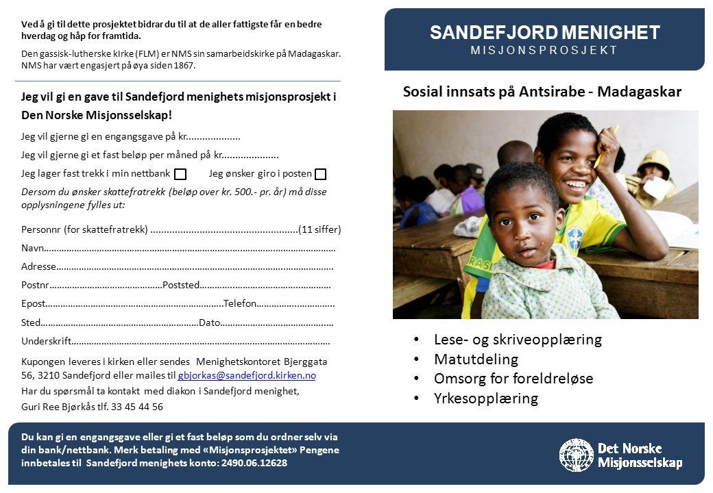 Sosial innsats på Antsirabe - Madagaskar SANDEFJORD MENIGHET MISJONSPROSJEKT Ved å gi til dette prosjektet bidrar du til at de aller fattigste får en bedre hverdag og håp for framtida.