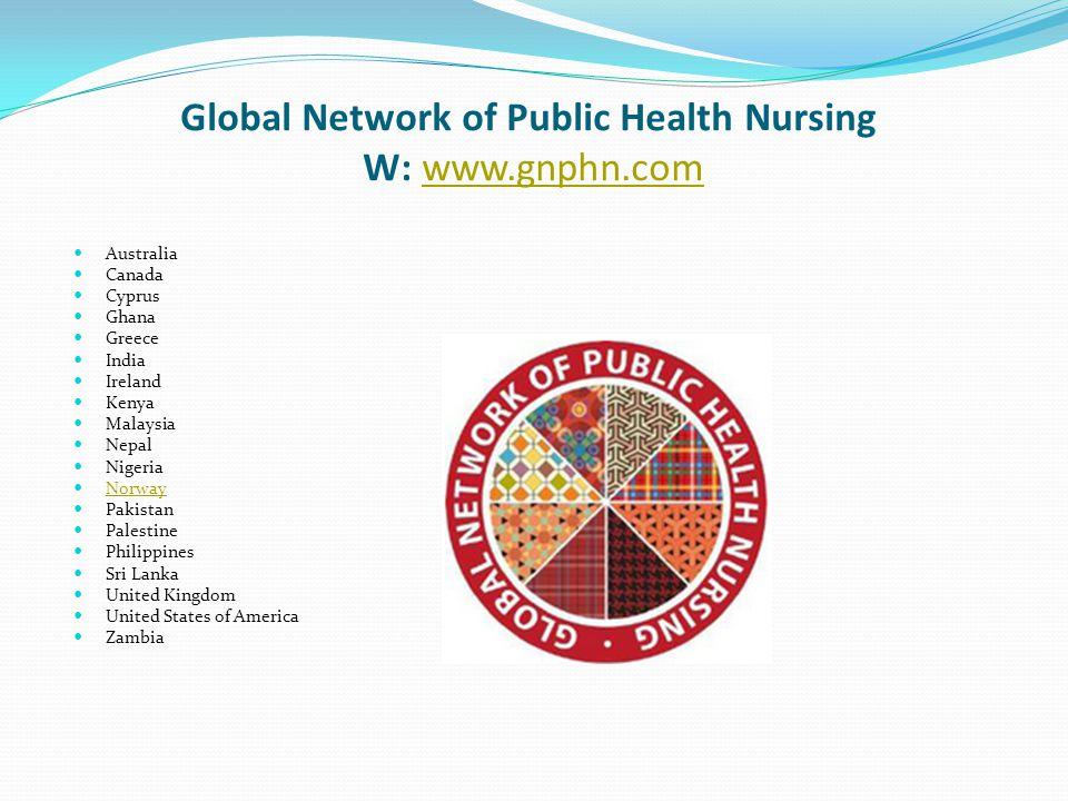 Global Network of Public Health Nursing W: www.gnphn.comwww.gnphn.com Australia Canada Cyprus Ghana Greece India Ireland Kenya Malaysia Nepal Nigeria