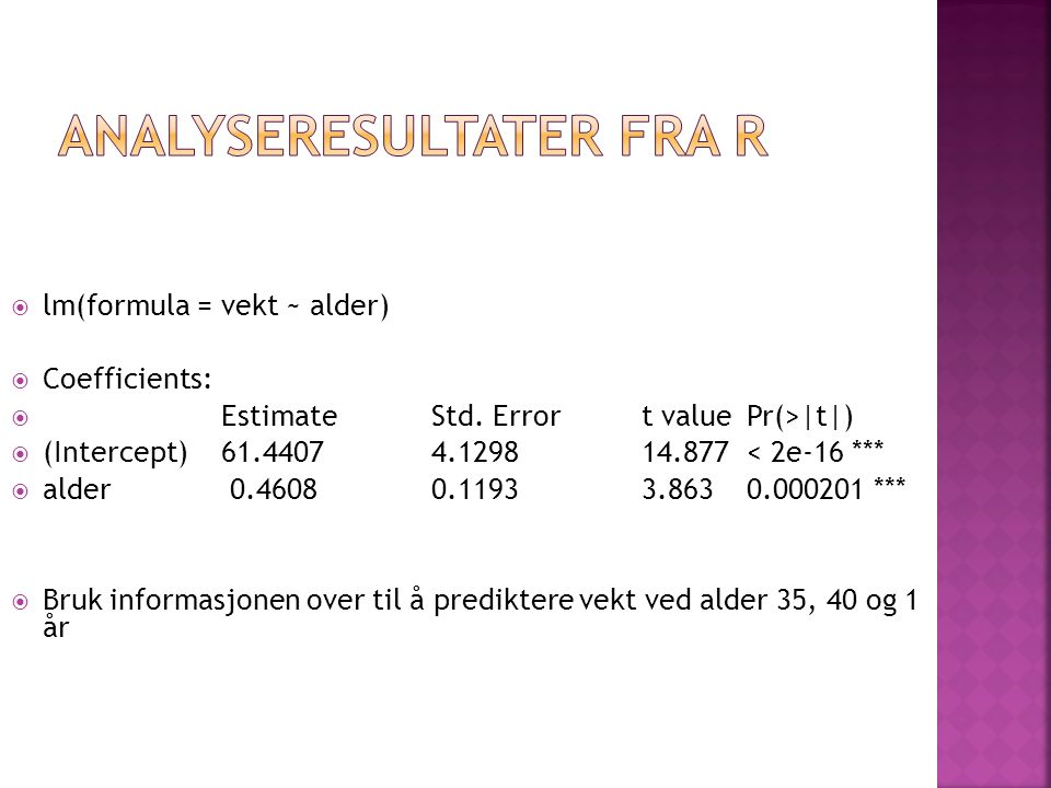  lm(formula = vekt ~ alder)  Coefficients:  Estimate Std.