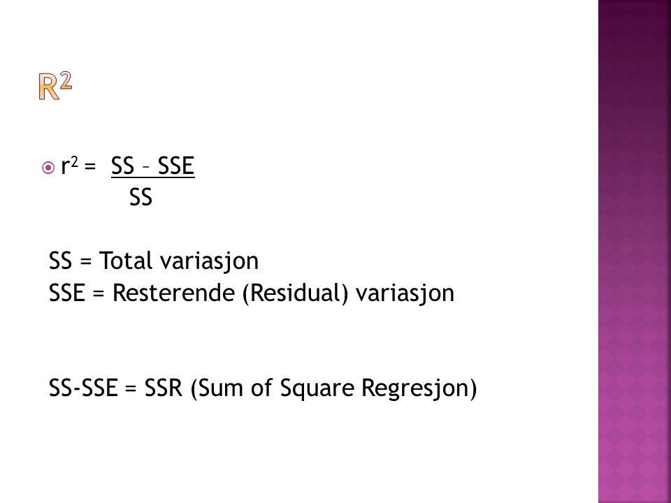  r 2 = SS – SSE SS SS = Total variasjon SSE = Resterende (Residual) variasjon SS-SSE = SSR (Sum of Square Regresjon)