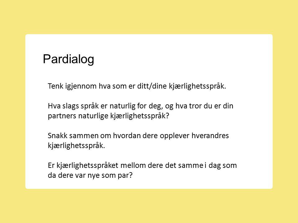 Pardialog Tenk igjennom hva som er ditt/dine kjærlighetsspråk. Hva slags språk er naturlig for deg, og hva tror du er din partners naturlige kjærlighe