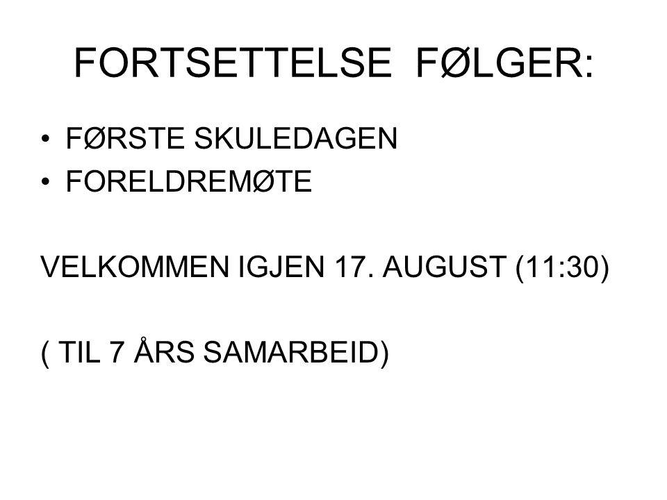 FORTSETTELSE FØLGER: FØRSTE SKULEDAGEN FORELDREMØTE VELKOMMEN IGJEN 17.