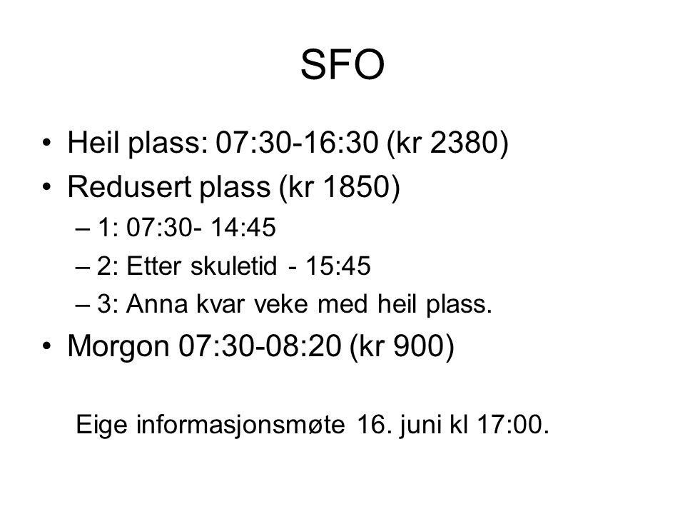 SFO Heil plass: 07:30-16:30 (kr 2380) Redusert plass (kr 1850) –1: 07:30- 14:45 –2: Etter skuletid - 15:45 –3: Anna kvar veke med heil plass. Morgon 0