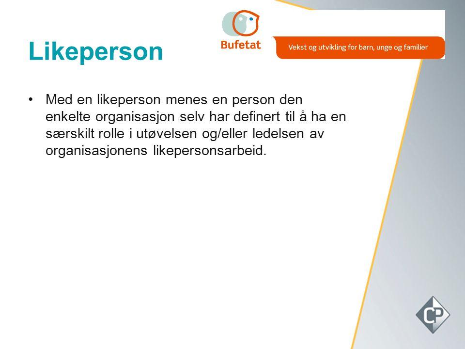 Likeperson Med en likeperson menes en person den enkelte organisasjon selv har definert til å ha en særskilt rolle i utøvelsen og/eller ledelsen av or