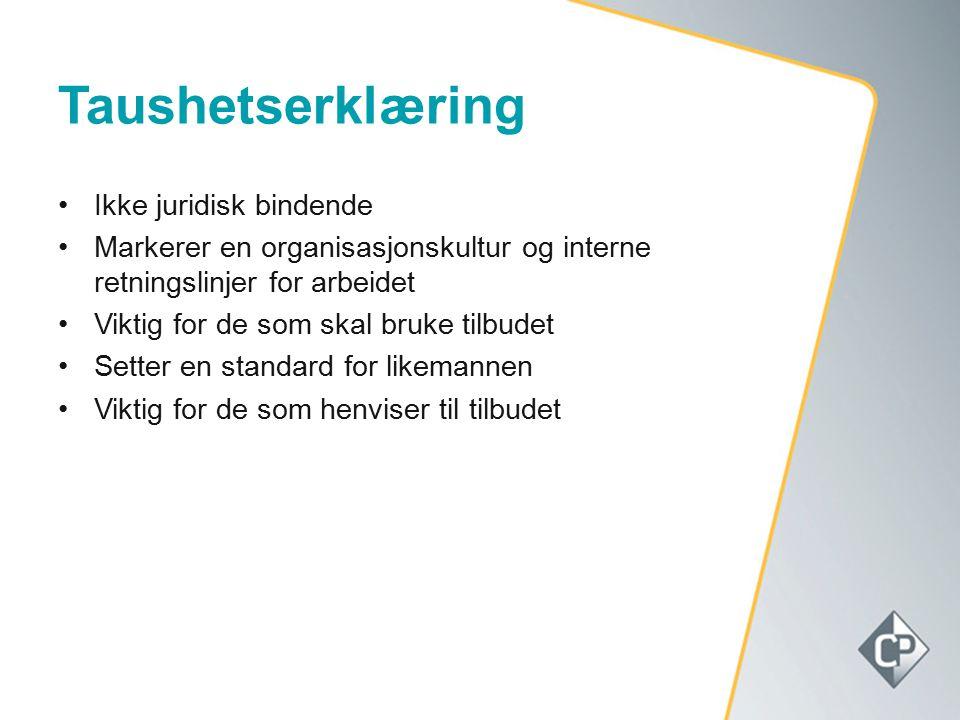 Taushetserklæring Ikke juridisk bindende Markerer en organisasjonskultur og interne retningslinjer for arbeidet Viktig for de som skal bruke tilbudet