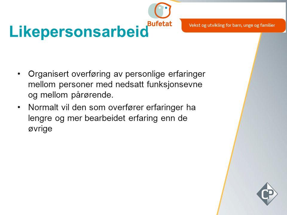 Likepersonsarbeid Organisert overføring av personlige erfaringer mellom personer med nedsatt funksjonsevne og mellom pårørende. Normalt vil den som ov