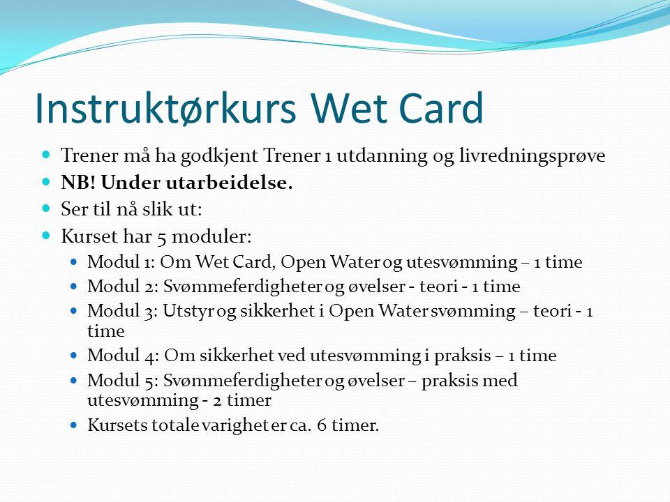 Instruktørkurs Wet Card Trener må ha godkjent Trener 1 utdanning og livredningsprøve NB! Under utarbeidelse. Ser til nå slik ut: Kurset har 5 moduler:
