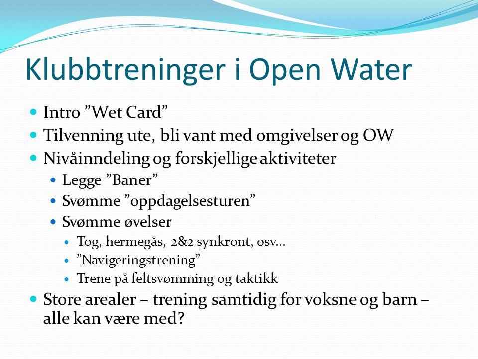 Klubbtreninger i Open Water Intro Wet Card Tilvenning ute, bli vant med omgivelser og OW Nivåinndeling og forskjellige aktiviteter Legge Baner Svømme oppdagelsesturen Svømme øvelser Tog, hermegås, 2&2 synkront, osv...