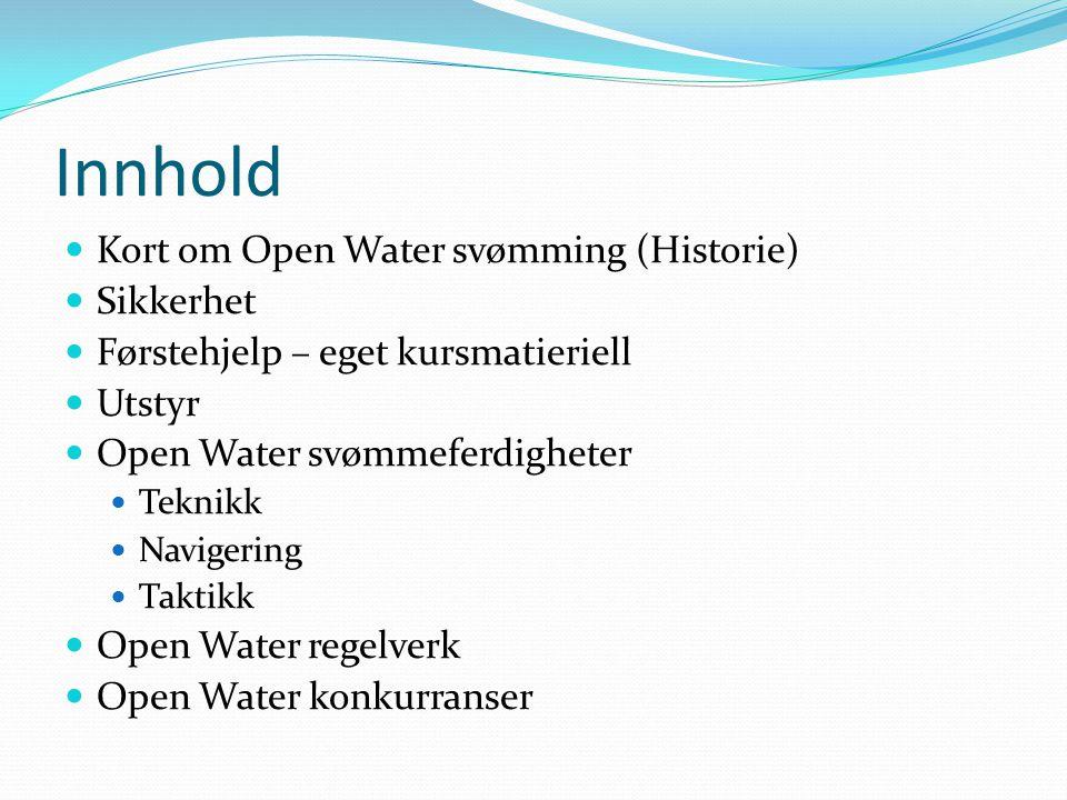 Innhold Kort om Open Water svømming (Historie) Sikkerhet Førstehjelp – eget kursmatieriell Utstyr Open Water svømmeferdigheter Teknikk Navigering Taktikk Open Water regelverk Open Water konkurranser