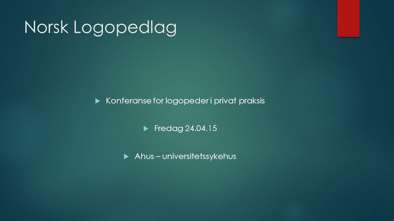 Norsk Logopedlag  Konferanse for logopeder i privat praksis  Fredag 24.04.15  Ahus – universitetssykehus