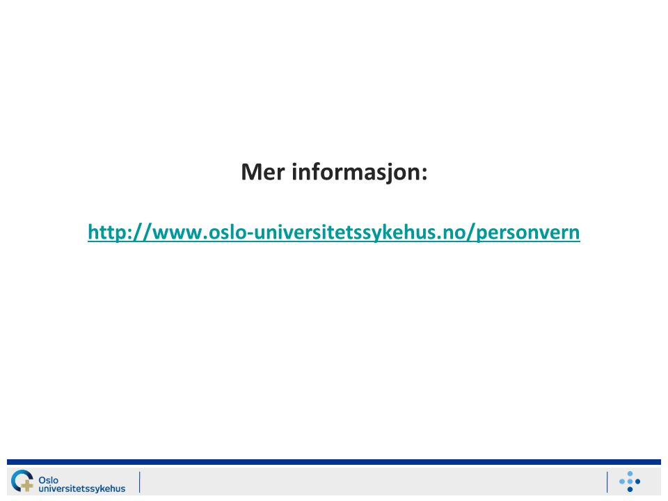 Mer informasjon: http://www.oslo-universitetssykehus.no/personvern http://www.oslo-universitetssykehus.no/personvern