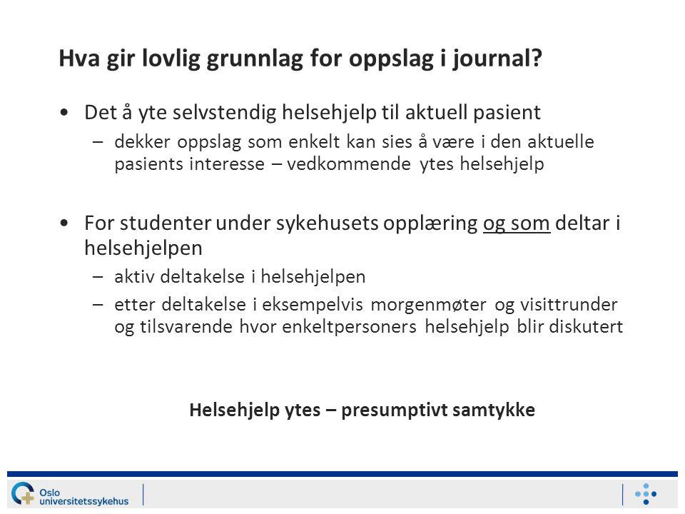 Hva gir lovlig grunnlag for oppslag i journal.