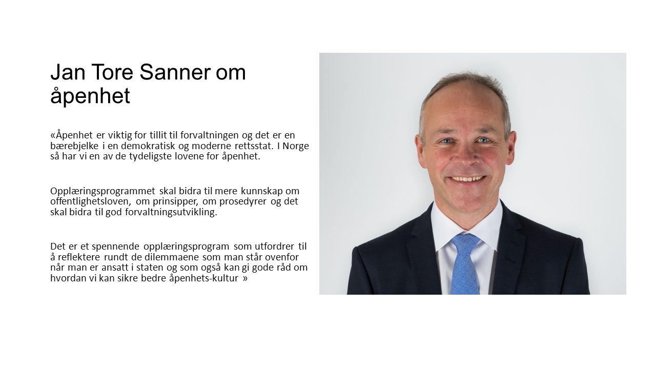 Jan Tore Sanner om åpenhet «Åpenhet er viktig for tillit til forvaltningen og det er en bærebjelke i en demokratisk og moderne rettsstat.