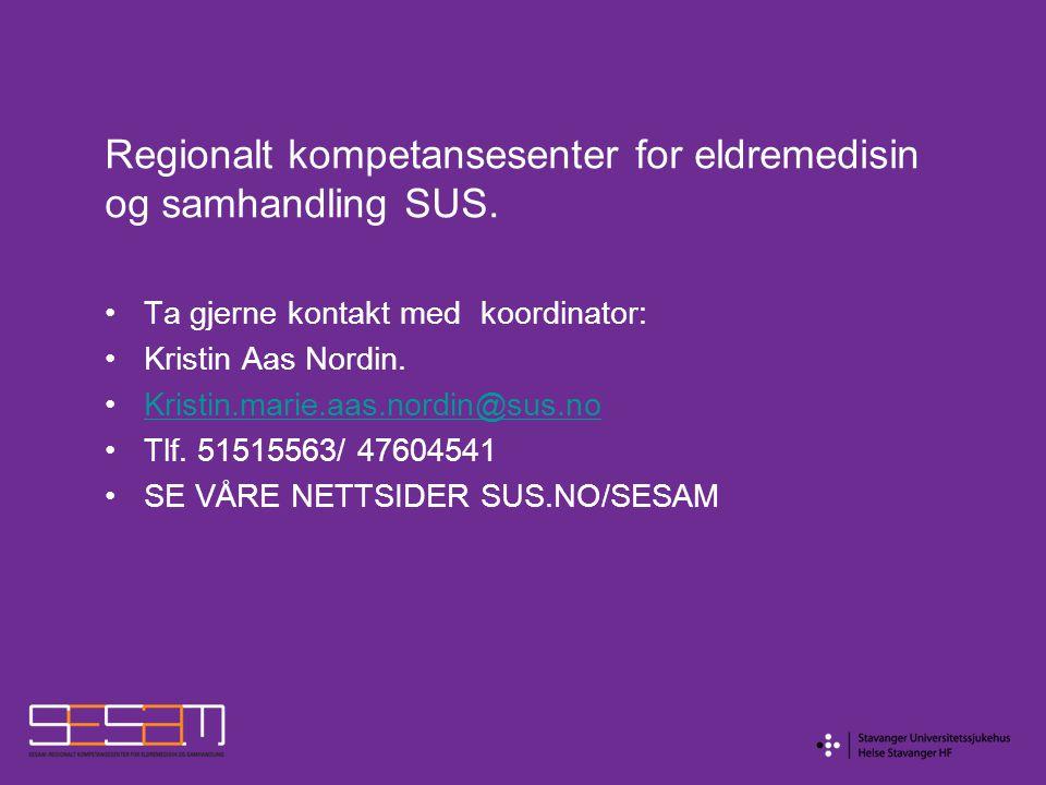 Regionalt kompetansesenter for eldremedisin og samhandling SUS. Ta gjerne kontakt med koordinator: Kristin Aas Nordin. Kristin.marie.aas.nordin@sus.no