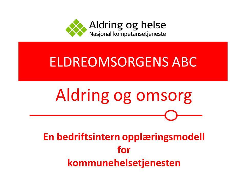 ELDREOMSORGENS ABC Aldring og omsorg En bedriftsintern opplæringsmodell for kommunehelsetjenesten