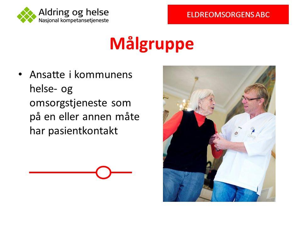 Målgruppe Ansatte i kommunens helse- og omsorgstjeneste som på en eller annen måte har pasientkontakt ELDREOMSORGENS ABC