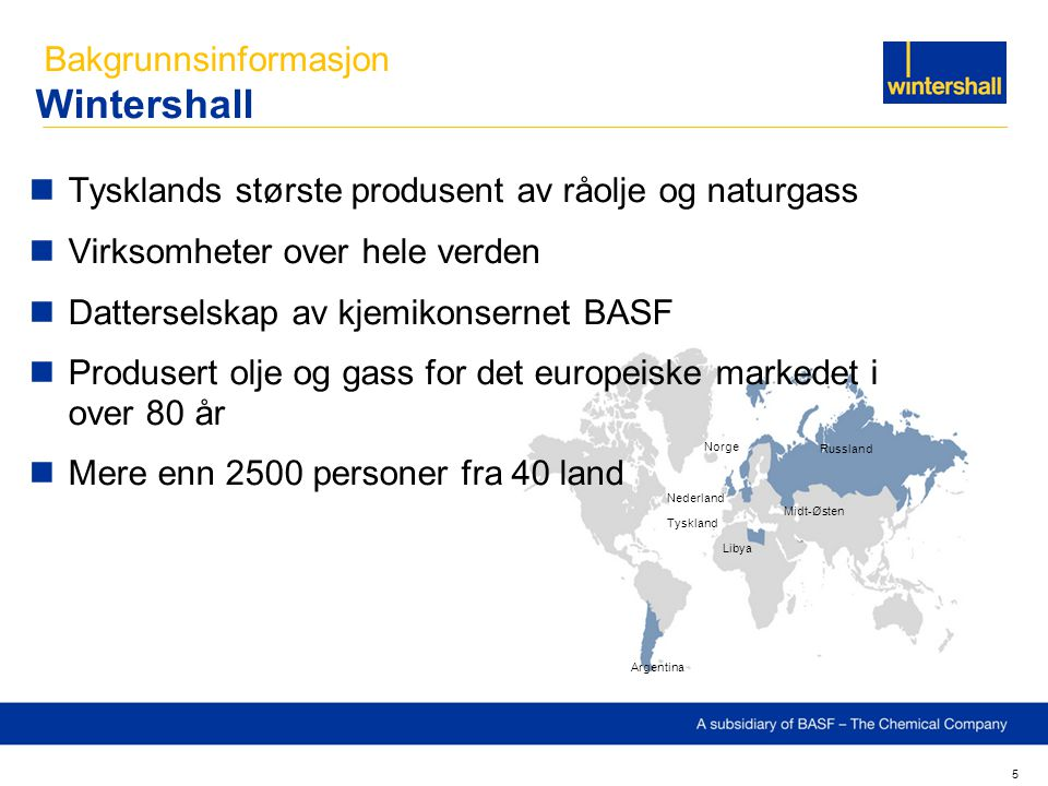 Wintershall Tysklands største produsent av råolje og naturgass Virksomheter over hele verden Datterselskap av kjemikonsernet BASF Produsert olje og ga