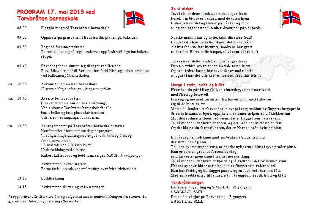 PROGRAM 17. mai 2015 ved Torvbråten barneskole 08:00Flaggheising ved Torvbråten barneskole 09:00Oppmøte på grusbanen i Bødalen iht. planen på baksiden