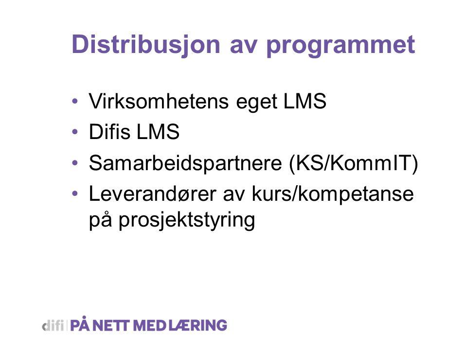 Distribusjon av programmet Virksomhetens eget LMS Difis LMS Samarbeidspartnere (KS/KommIT) Leverandører av kurs/kompetanse på prosjektstyring