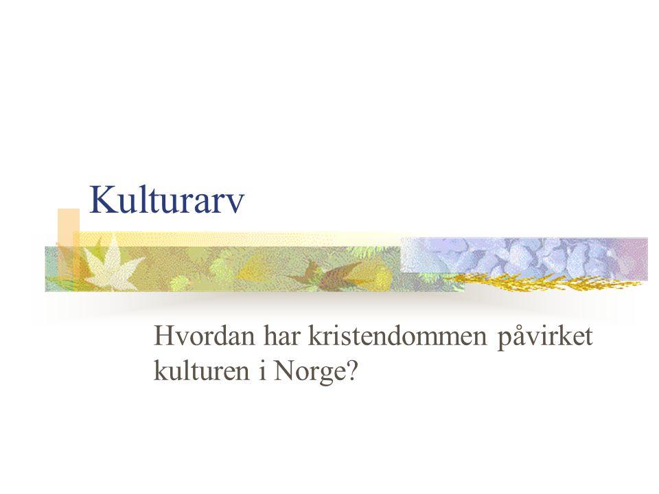 Kulturarv Hvordan har kristendommen påvirket kulturen i Norge?
