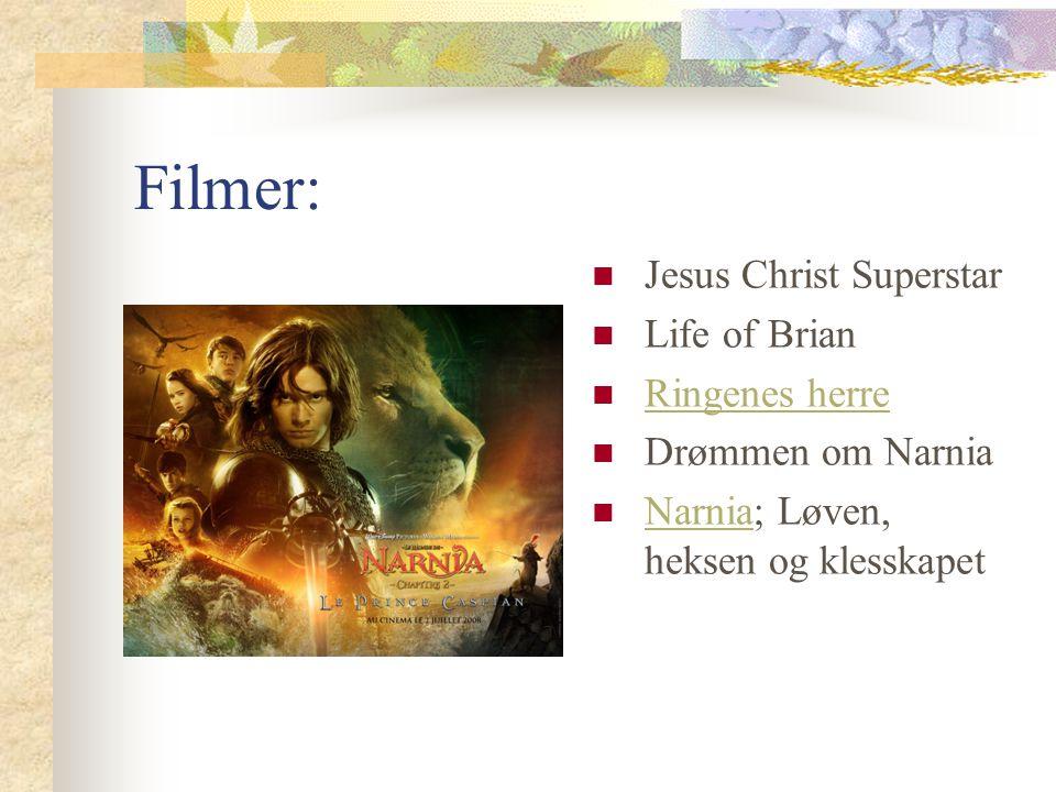 Filmer: Jesus Christ Superstar Life of Brian Ringenes herre Drømmen om Narnia Narnia; Løven, heksen og klesskapet Narnia