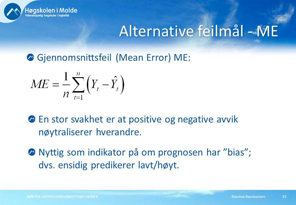 Rasmus RasmussenBØK710 OPERASJONSANALYTISKE EMNER 15 Gjennomsnittsfeil (Mean Error) ME: Alternative feilmål - ME En stor svakhet er at positive og neg