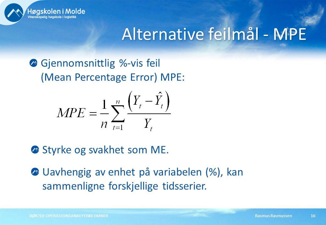Rasmus RasmussenBØK710 OPERASJONSANALYTISKE EMNER16 Gjennomsnittlig %-vis feil (Mean Percentage Error) MPE: Alternative feilmål - MPE Styrke og svakhe