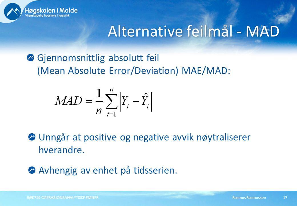 Rasmus RasmussenBØK710 OPERASJONSANALYTISKE EMNER 17 Gjennomsnittlig absolutt feil (Mean Absolute Error/Deviation) MAE/MAD: Alternative feilmål - MAD