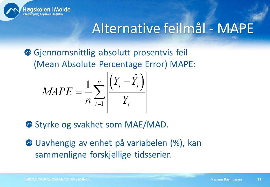 Rasmus RasmussenBØK710 OPERASJONSANALYTISKE EMNER18 Gjennomsnittlig absolutt prosentvis feil (Mean Absolute Percentage Error) MAPE: Alternative feilmå