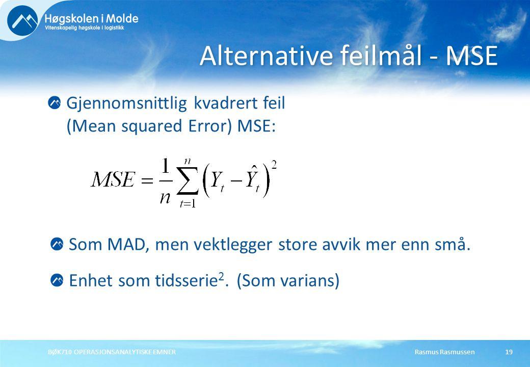 Rasmus RasmussenBØK710 OPERASJONSANALYTISKE EMNER19 Gjennomsnittlig kvadrert feil (Mean squared Error) MSE: Alternative feilmål - MSE Som MAD, men vek