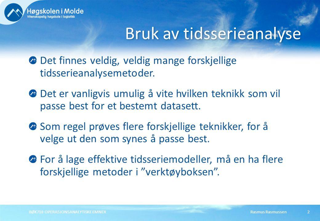 Rasmus RasmussenBØK710 OPERASJONSANALYTISKE EMNER2 Det finnes veldig, veldig mange forskjellige tidsserieanalysemetoder. Det er vanligvis umulig å vit