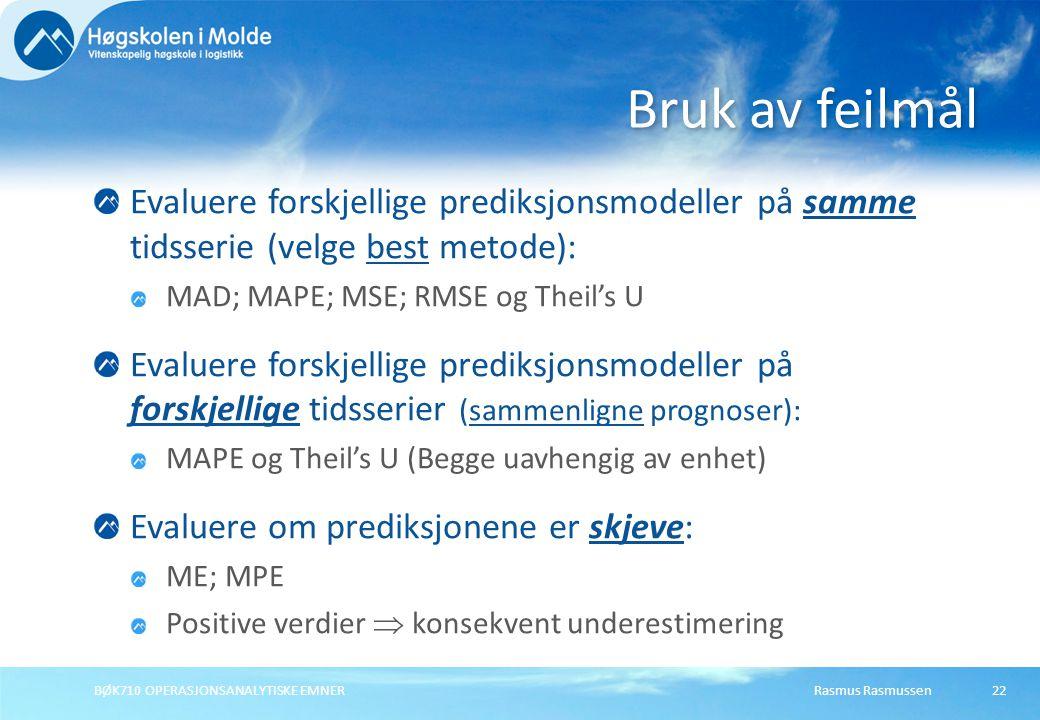 Rasmus RasmussenBØK710 OPERASJONSANALYTISKE EMNER22 Evaluere forskjellige prediksjonsmodeller på samme tidsserie (velge best metode): MAD; MAPE; MSE;