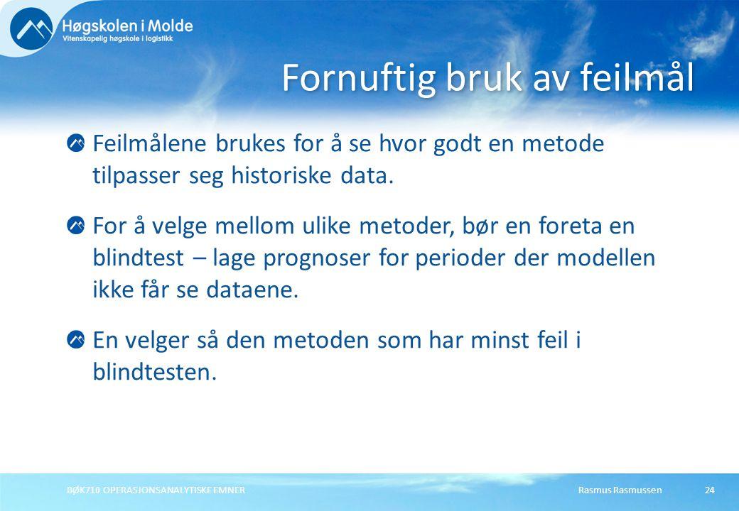 Rasmus RasmussenBØK710 OPERASJONSANALYTISKE EMNER24 Feilmålene brukes for å se hvor godt en metode tilpasser seg historiske data. For å velge mellom u
