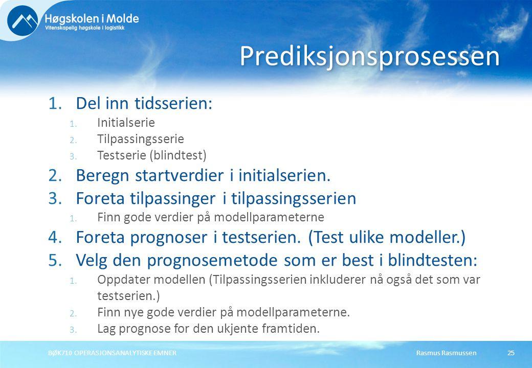 Rasmus RasmussenBØK710 OPERASJONSANALYTISKE EMNER25 1.Del inn tidsserien: 1. Initialserie 2. Tilpassingsserie 3. Testserie (blindtest) 2.Beregn startv