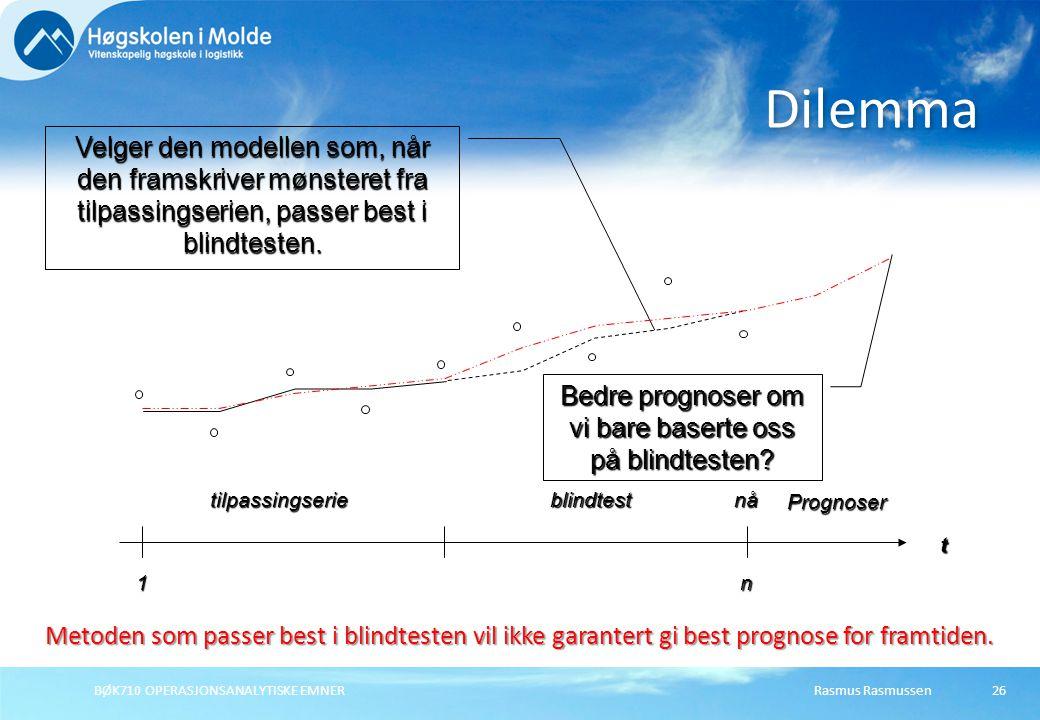 Rasmus RasmussenBØK710 OPERASJONSANALYTISKE EMNER26 Dilemma tnå tilpassingserie 1 n blindtest Velger den modellen som, når den framskriver mønsteret f