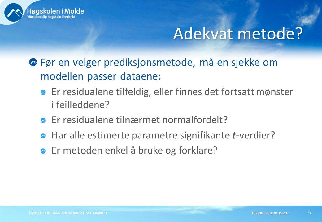 Rasmus RasmussenBØK710 OPERASJONSANALYTISKE EMNER 27 Før en velger prediksjonsmetode, må en sjekke om modellen passer dataene: Er residualene tilfeldi