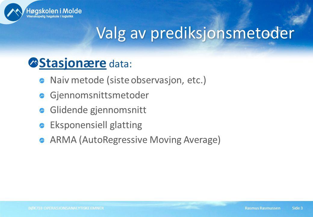 Rasmus RasmussenBØK710 OPERASJONSANALYTISKE EMNERSide 3 Stasjonære data: Naiv metode (siste observasjon, etc.) Gjennomsnittsmetoder Glidende gjennomsn