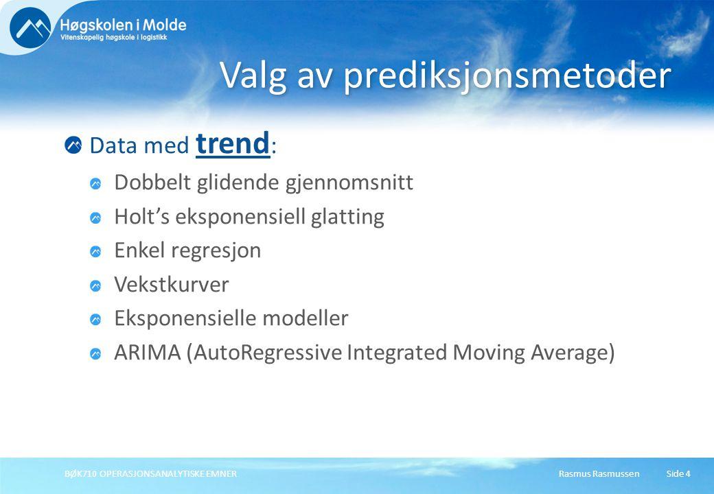 Rasmus RasmussenBØK710 OPERASJONSANALYTISKE EMNERSide 4 Data med trend : Dobbelt glidende gjennomsnitt Holt's eksponensiell glatting Enkel regresjon V