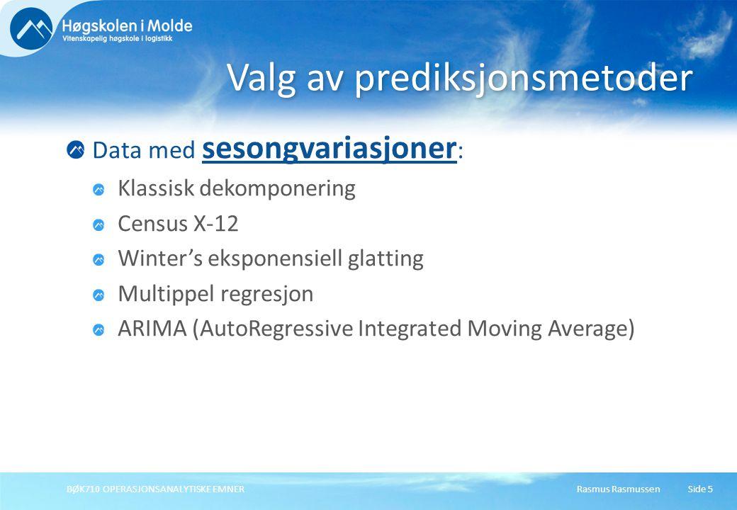 Rasmus RasmussenBØK710 OPERASJONSANALYTISKE EMNERSide 6 Data med sykluser : Klassisk dekomponering Økonomiske indikatorer Økonometriske modeller Multippel regresjon ARIMA (AutoRegressive Integrated Moving Average) Valg av prediksjonsmetoder