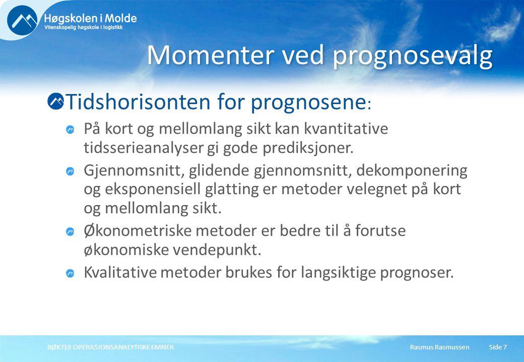 Rasmus RasmussenBØK710 OPERASJONSANALYTISKE EMNER18 Gjennomsnittlig absolutt prosentvis feil (Mean Absolute Percentage Error) MAPE: Alternative feilmål - MAPE Styrke og svakhet som MAE/MAD.