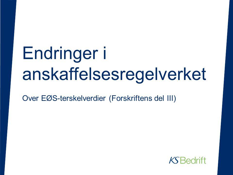 Endringer i anskaffelsesregelverket Over EØS-terskelverdier (Forskriftens del III)