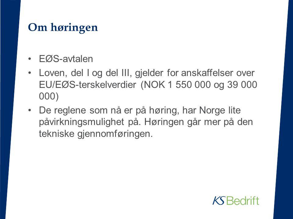 Om høringen EØS-avtalen Loven, del I og del III, gjelder for anskaffelser over EU/EØS-terskelverdier (NOK 1 550 000 og 39 000 000) De reglene som nå er på høring, har Norge lite påvirkningsmulighet på.