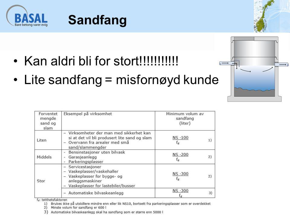 Sandfang Kan aldri bli for stort!!!!!!!!!!! Lite sandfang = misfornøyd kunde
