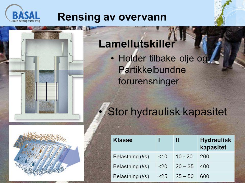 Rensing av overvann Lamellutskiller Holder tilbake olje og Partikkelbundne forurensninger Stor hydraulisk kapasitet KlasseIIIHydraulisk kapasitet Bela