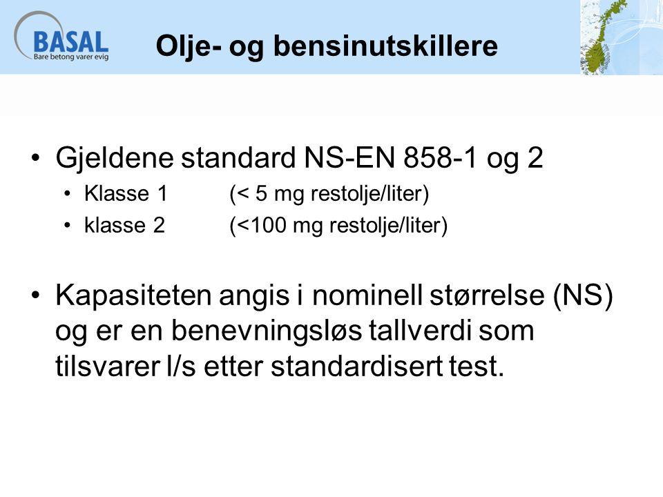 Olje- og bensinutskillere Gjeldene standard NS-EN 858-1 og 2 Klasse 1 (< 5 mg restolje/liter) klasse 2 (<100 mg restolje/liter) Kapasiteten angis i no