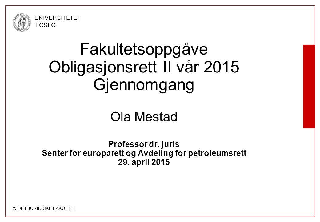 © DET JURIDISKE FAKULTET UNIVERSITETET I OSLO Fakultetsoppgåve Obligasjonsrett II vår 2015 Gjennomgang Ola Mestad Professor dr. juris Senter for europ